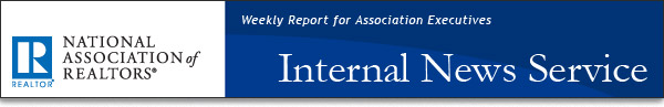 Realtor ® The Weekly Report for Association Executives Internal News Service From the National Association of<br />                                     Realtors ®
