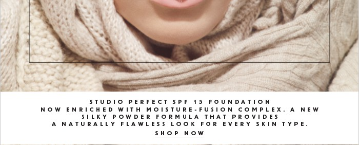 STUDIO PERFECT SPF 15 FOUNDATION NOW ENRICHED WITH MOISTURE-FUSION COMPLEX. A NEW SILKY POWDER FORMULA THAT PROVIDES A NATURALLY FLAWLESS LOOK FOR EVERY SKIN TYPE. SHOP NOW.