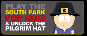 PLAY THE SOUTH PARK POP QUIZ & UNLOCK THE PILGRIM HAT
