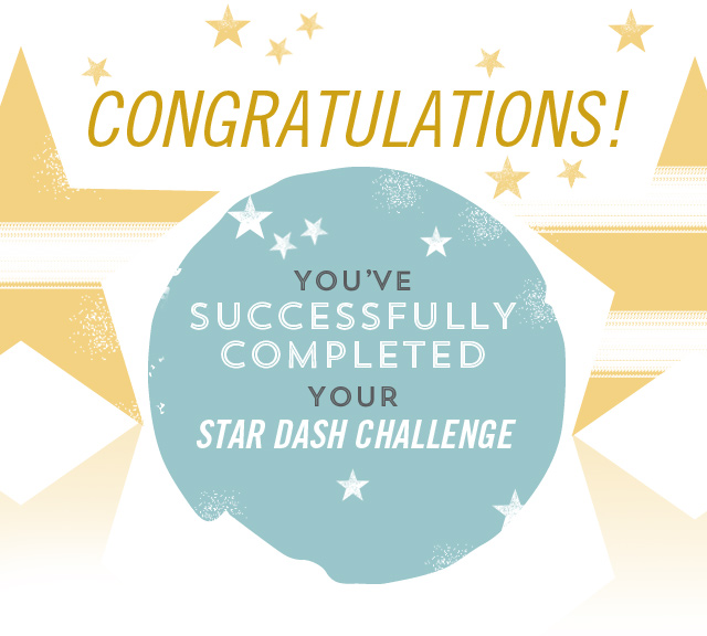 CONGRATULATIONS - YOU'VE SUCCESSFULLY COMPLETED YOUR STAR DASH CHALLENGE