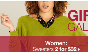 Women: Sweaters  2 For $32 >