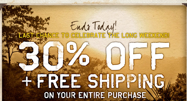 Ends Today! Last Chance To Celebrate The Long Weekend! 30% Off + Free Shipping On Your Entire Purchase