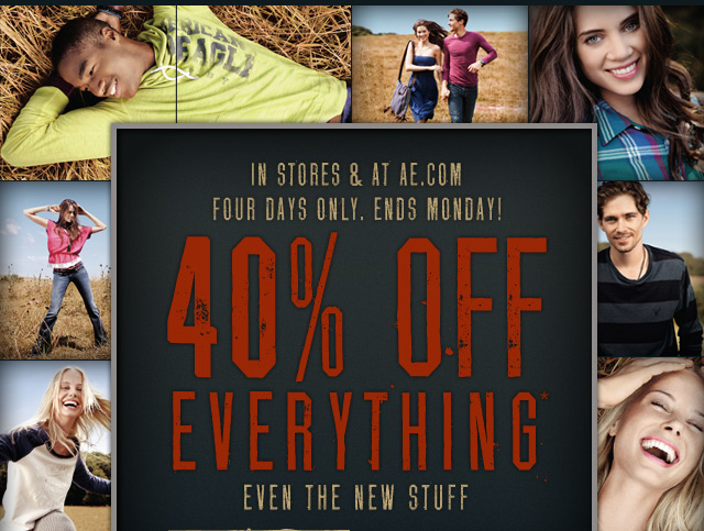 In Stores & At AE.com | Four Days Only. Ends Monday! 40% Off Everything* | Even The New Stuff