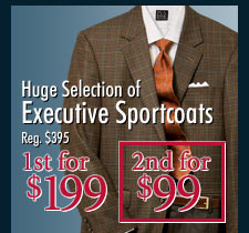Entire Stock of Executive Sportcoats - 1st for $199, 2nd for $99