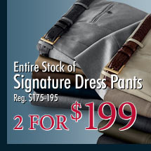 Entire Stock of Signature Dress Pants - 2 for $199