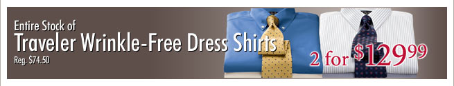 Entire Stock of Traveler Wrinkle-Free Dress Shirts - 2 for $129.99