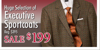 Huge Selection of Executive Sportcoats - Sale $199