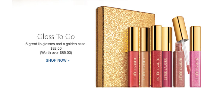 Gloss To Go  6 great lip glosses and a golden case.  $32.50  (Worth over $85.00)  SHOP NOW »