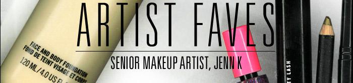 M·A·C ARTIST FAVES Senior Makeup Artist, Jenn K