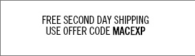 Free Second Day Shipping. Use offer code MACEXP.