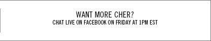 Want more Cher? Chat Live on Facebook on Friday at 1pm.