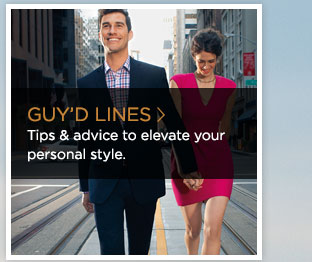 >> GUY'D LINES Tips & advice to elevate your personal style
