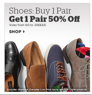 **************************************** SHOES BUY 1 PAIR GET 1 50% OFF ****************************************  Sizes from 6D to 20EEEE  >> Shop Shoes  Excludes clearance, Everyday Low Price items, and MW Outlet products.