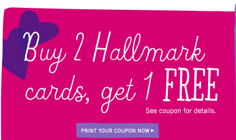 Buy 2 Hallmark cards, get 1 Free See coupon for details. Print your coupon now >