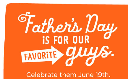 Father's Day is for our favorite guys. Celebrate them June 19th.