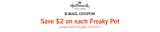 E-MAIL COUPON Save $2 on each Freaky Pet Coupon valid through 10/31/10.