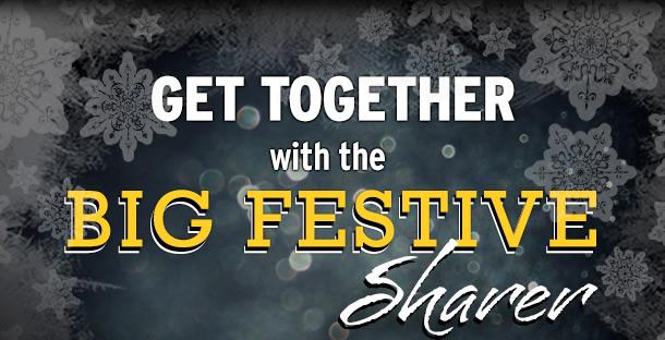 GET TOGETHER with the BIG FESTIVE Sharer