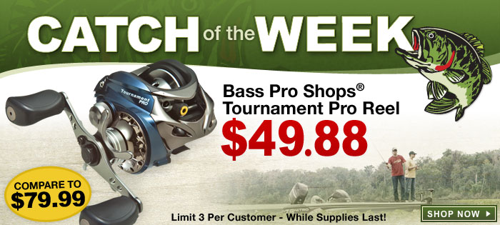 Catch of the Week - Tournament Pro Baitcast Reel only $49.88.