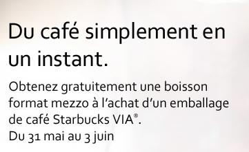 Du café simplement en un instant. Obtenez gratuitement une boisson format mezzo à l'achat d'un emballage de café Starbucks VIA®. Du 31 mai au 3 juin