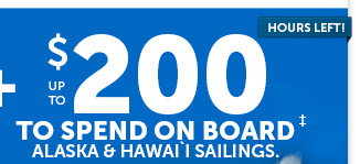 Up To $200 To Spend On Board On Alaska & Hawaii Cruises.