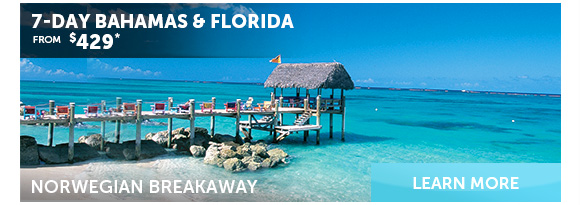 7- Day Bahamas &<br /><br /><br /> Florida On Norwegian Breakaway From $429. Learn More.