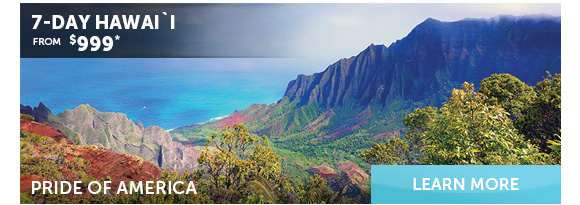 7-Day Hawaii On<br /><br /><br /> Pride of America From $999. Learn More.