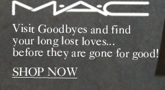 Visit Goodbyes and  find your long lost loves...  before they are gone for good!   SHOP NOW