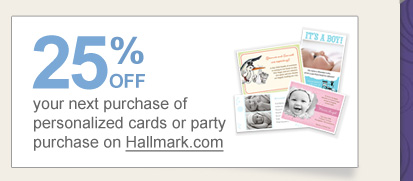 25% OFF your next purchase of personalized cards on Hallmark.com